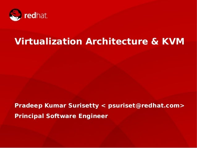 devconf.cz 2014 Virtualization Architecture & KVM Pradeep Kumar Surisetty < psuriset@redhat.com> Principal Software Engine...
