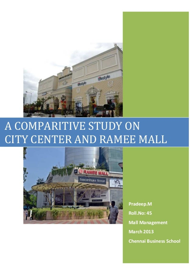 A COMPARITIVE STUDY ONCITY CENTER AND RAMEE MALL                   Pradeep.M                   Roll.No: 45                ...