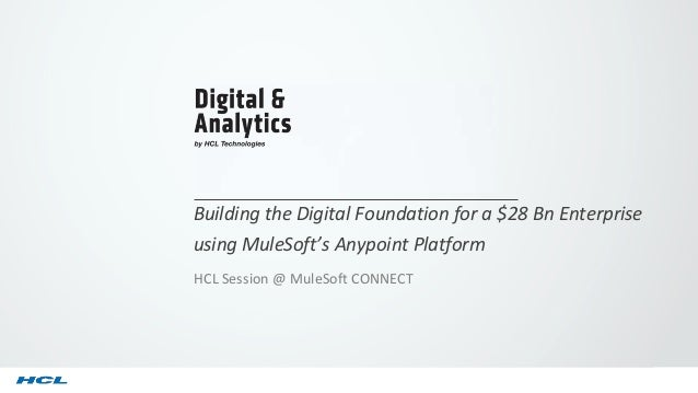 Building the Digital Foundation for a $28 Bn Enterprise using MuleSoft's Anypoint Platform HCL Session @ MuleSoft CONNECT