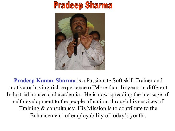 Pradeep Sharma Pradeep Kumar Sharma  is a Passionate Soft skill Trainer and motivator having rich experience of More than ...