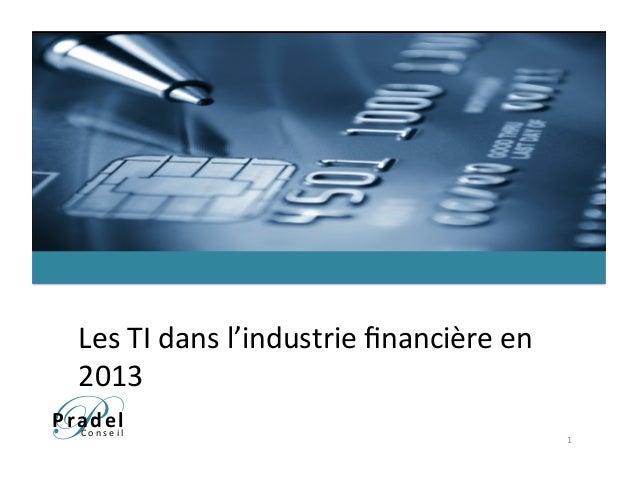 PPradel      C o n s e i l    Les  TI  dans  l'industrie  financière  en   2013   1