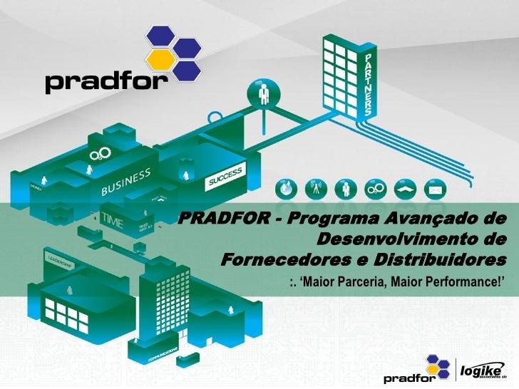 PRADFOR - Programa Avançado de              Desenvolvimento de    Fornecedores e Distribuidores           :. 'Maior Parcer...