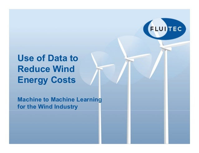 Use of Data to Reduce Wind Energy Costs Machine to Machine Learning for the Wind Industry
