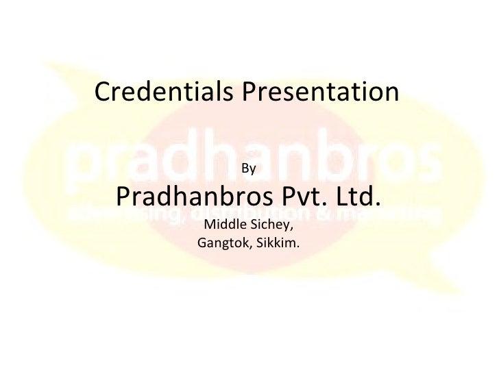 Credentials Presentation By Pradhanbros Pvt. Ltd. Middle Sichey, Gangtok, Sikkim.