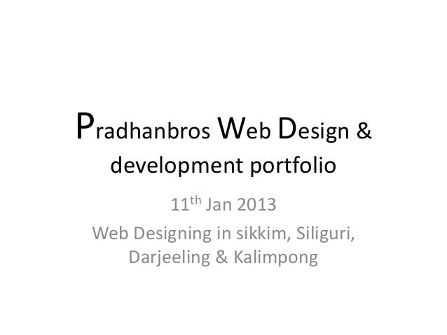 Pradhanbros Web Design &   development portfolio         11th Jan 2013 Web Designing in sikkim, Siliguri,    Darjeeling & ...