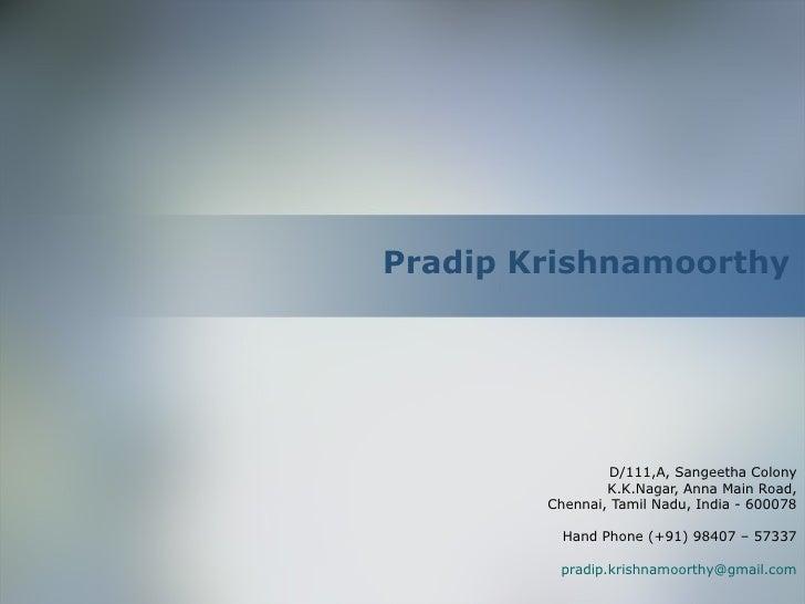 Pradip Krishnamoorthy D/111,A, Sangeetha Colony K.K.Nagar, Anna Main Road, Chennai, Tamil Nadu, India - 600078 Hand Phone ...