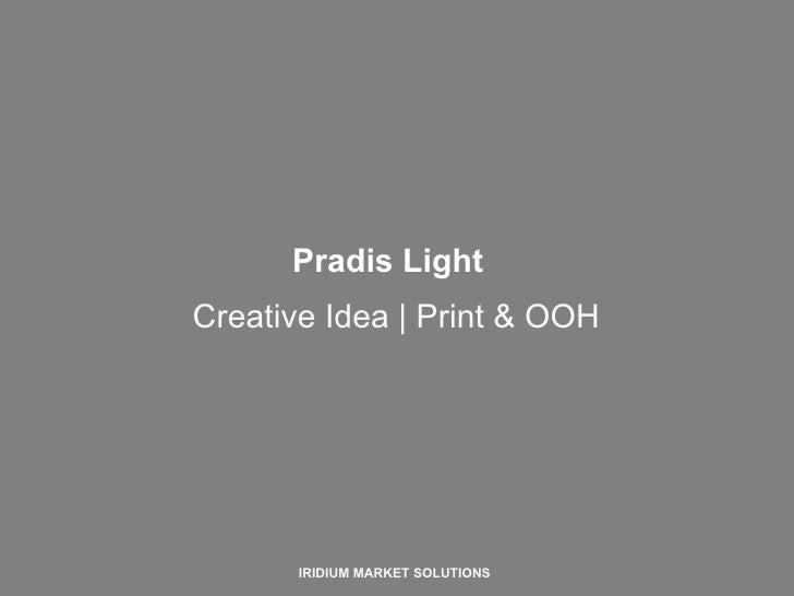 Creative Idea | Print & OOH IRIDIUM MARKET SOLUTIONS Pradis Light