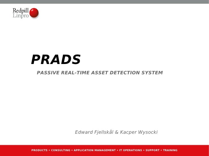 PRADS    PASSIVE REAL-TIME ASSET DETECTION SYSTEM                             Edward Fjellskål & Kacper Wysocki   PRODUCTS...