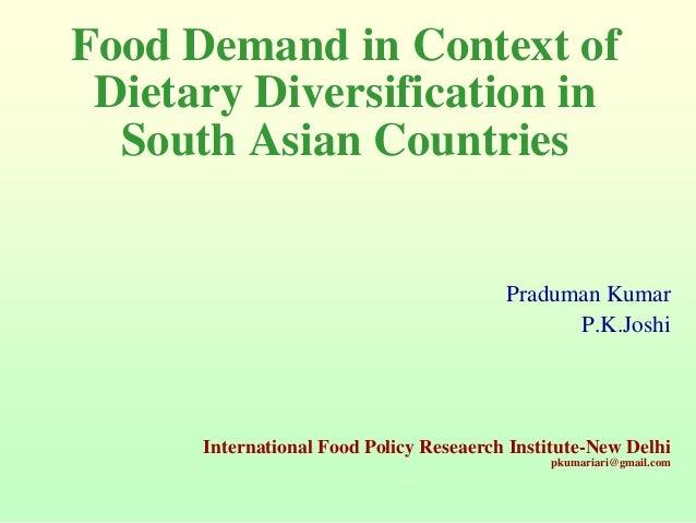 Food Demand in Context of Dietary Diversification in South Asian Countries Praduman Kumar P.K.Joshi International Food Pol...