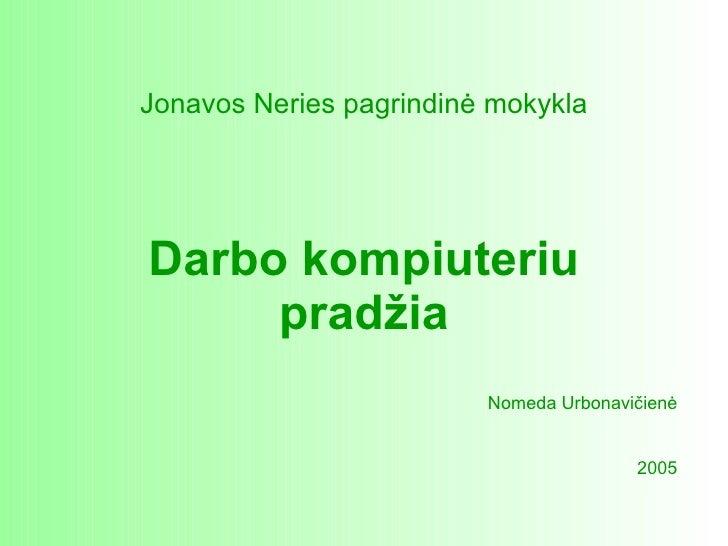 Darbo kompiuteriu pradžia Jonavos  Neries pagrindin ė mokykla Nomeda Urbonavičienė 2005