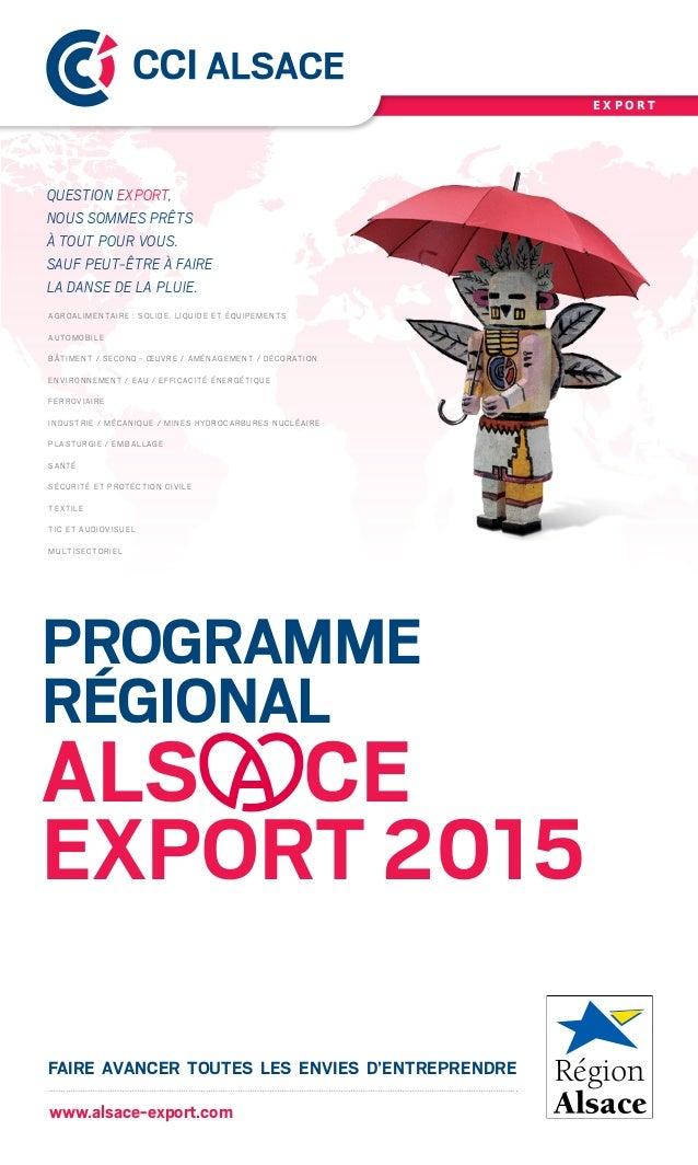 Programme Régional Als ce Export 2015 Faire avancer toutes les envies d'entreprendre E X P O R T www.alsace-export.com Agr...