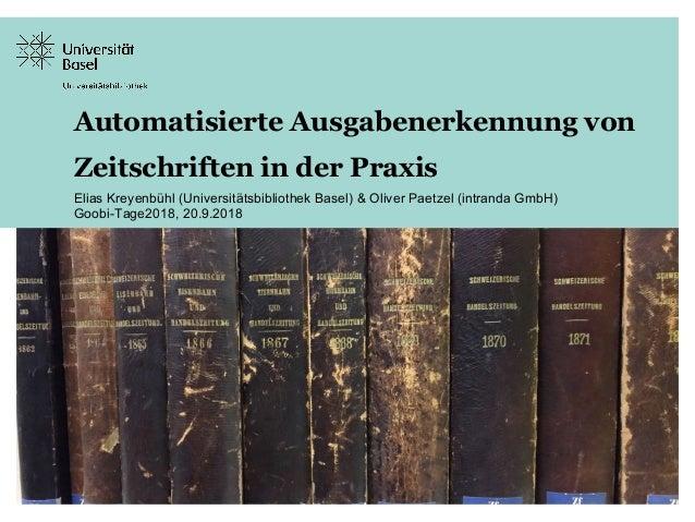 Automatisierte Ausgabenerkennung von Zeitschriften in der Praxis Elias Kreyenbühl (Universitätsbibliothek Basel) & Oliver ...