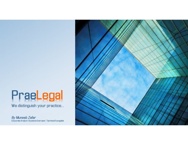 We distinguish your practice... PraeLegal By Muneeb Zafar Corporate Analyst | Systems Overseer | Technical Evangelist