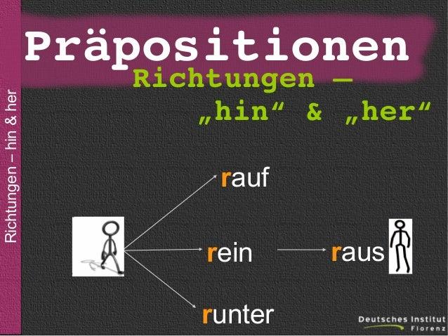 """Richtungen – hin & her  Präpositionen •sein  • der, die, das  • der, die, das Richtungen– """"hin""""&""""her""""  • der, die, das ..."""