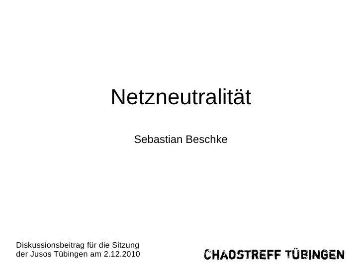 Netzneutralität                                Sebastian BeschkeDiskussionsbeitrag für die Sitzungder Jusos Tübingen am 2....