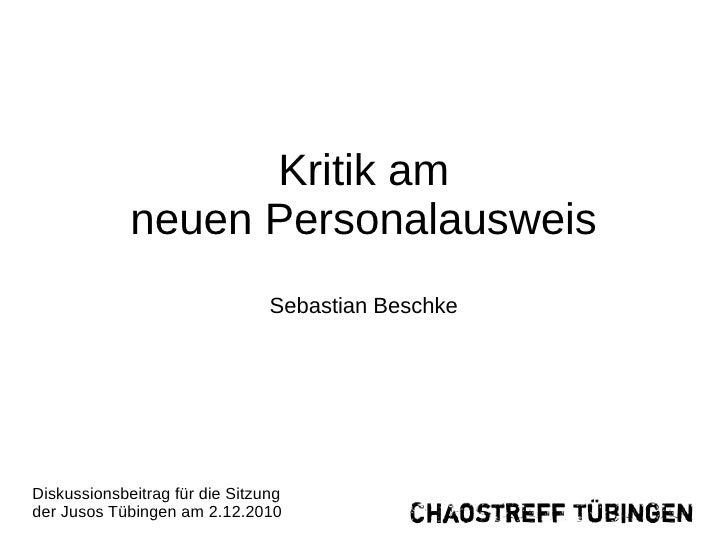 Kritik am             neuen Personalausweis                                Sebastian BeschkeDiskussionsbeitrag für die Sit...