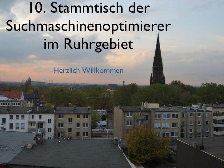 10. Stammtisch der Suchmaschinenoptimierer im Ruhrgebiet <ul><li>Herzlich Willkommen </li></ul>