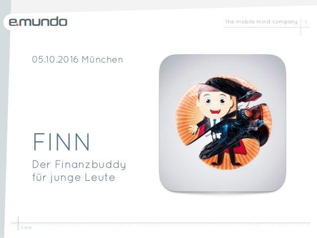 the mobile mind company © 2016 1 FINN Der Finanzbuddy für junge Leute 05.10.2016 München