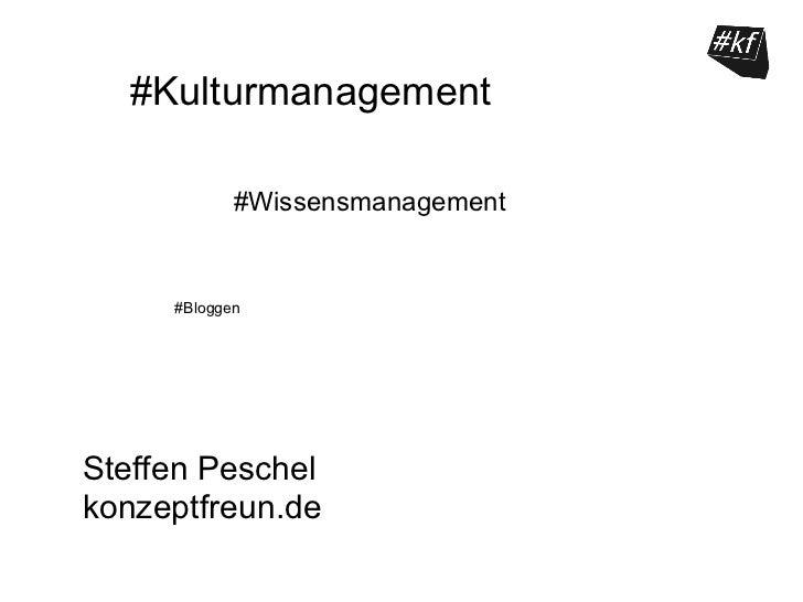 #Kulturmanagement            #Wissensmanagement     #BloggenSteffen Peschelkonzeptfreun.de