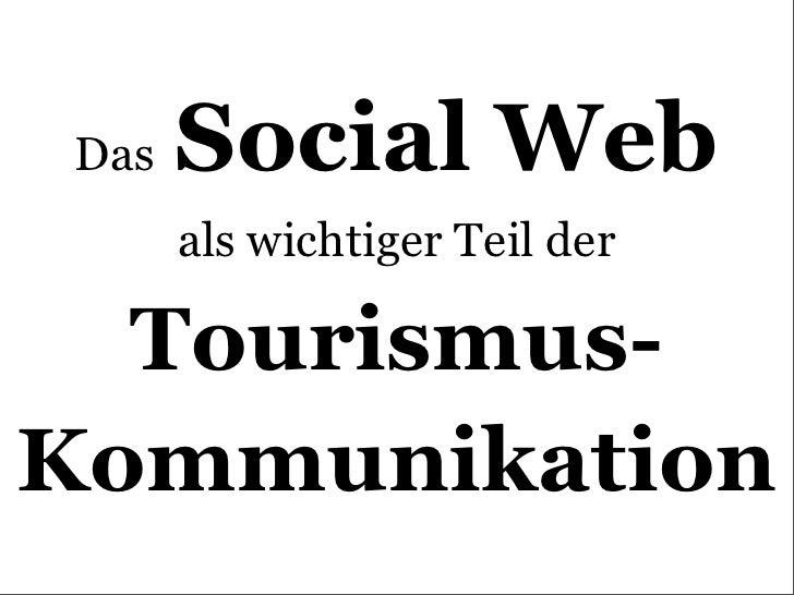 Das   Social Web       als wichtiger Teil der    Tourismus- Kommunikation