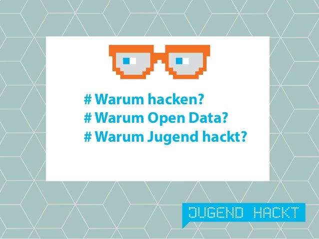 # Warum hacken? # Warum Open Data? # Warum Jugend hackt?