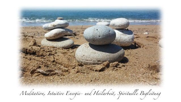 Meditation, Intuitive Energie- und Heilarbeit, Spirituelle Begleitung