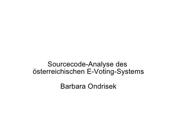 Sourcecode-Analyse des  österreichischen E-Voting-Systems Barbara Ondrisek
