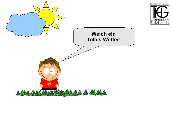 Welch ein  tolles Wetter!