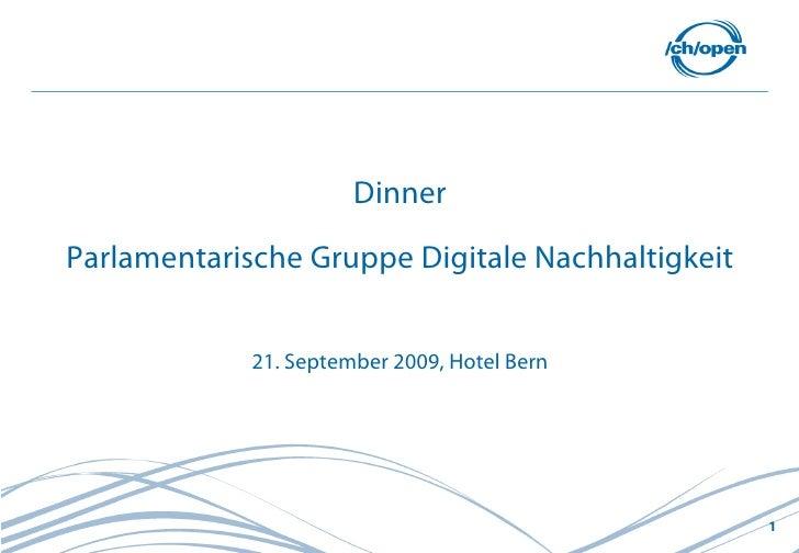 Dinner Parlamentarische Gruppe Digitale Nachhaltigkeit                21. September 2009, Hotel Bern                      ...