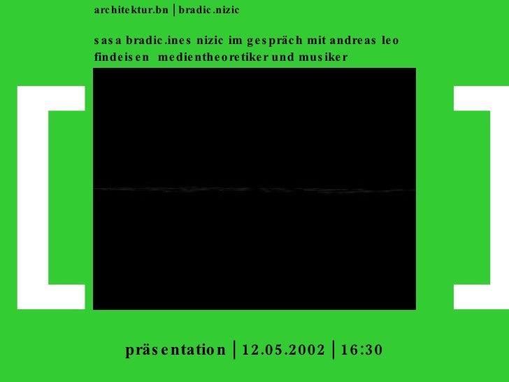 [ ] architektur.bn   bradic.nizic sasa bradic.ines nizic im gespräch mit andreas leo findeisen   medientheoretiker und mus...