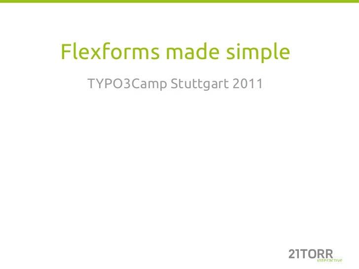 Flexforms made simple  TYPO3Camp Stuttgart 2011