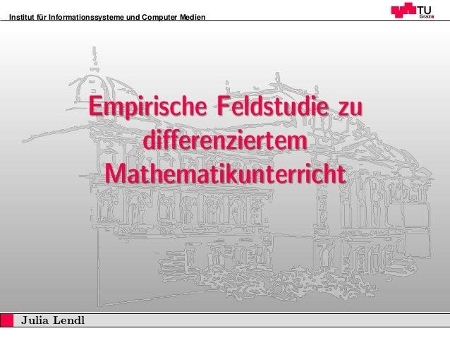 Institut für Informationssysteme und Computer Medien Empirische Feldstudie zu differenziertem Mathematikunterricht1 Empiri...