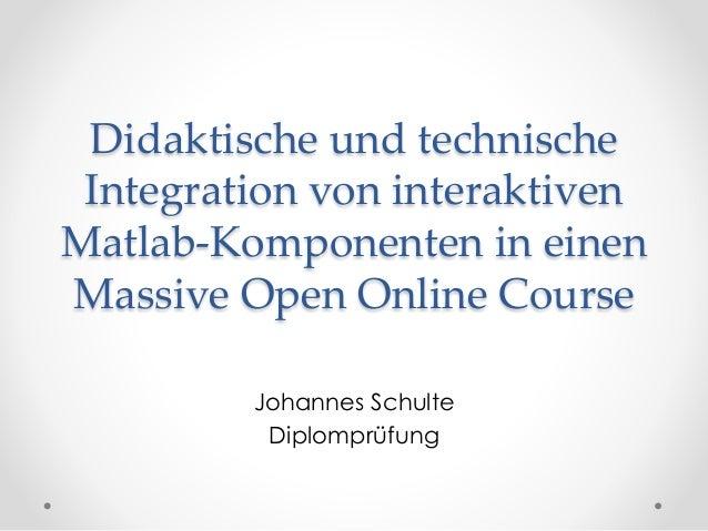 Didaktische und technische Integration von interaktiven Matlab-Komponenten in einen Massive Open Online Course Johannes S...
