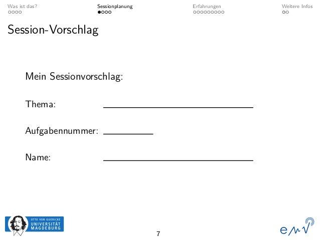 Was ist das? Sessionplanung Erfahrungen Weitere Infos Session-Vorschlag Mein Sessionvorschlag: Thema: Aufgabennummer: Name...