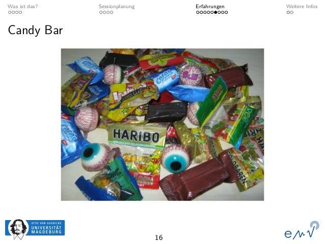 Was ist das? Sessionplanung Erfahrungen Weitere Infos Candy Bar 16