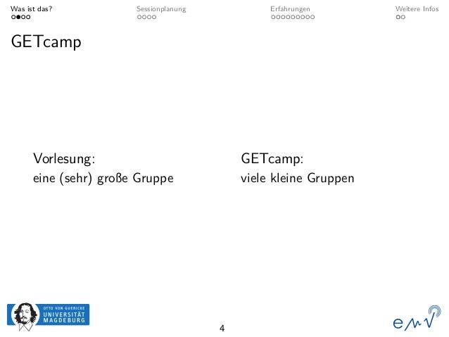 Was ist das? Sessionplanung Erfahrungen Weitere Infos GETcamp Vorlesung: eine (sehr) große Gruppe GETcamp: viele kleine Gr...