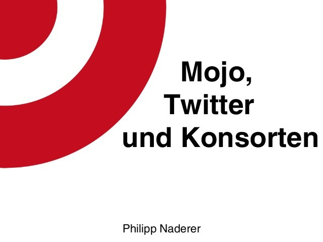 Mojo, Twitter und Konsorten