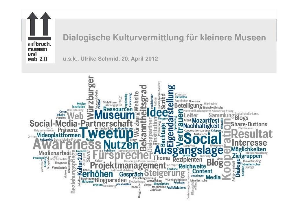 Dialogische Kulturvermittlung für kleinere Museenu.s.k., Ulrike Schmid, 20. April 2012             Dialogische Kulturvermi...
