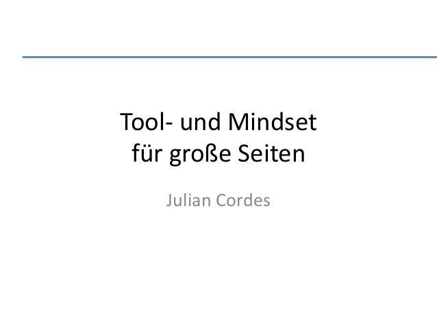 Tool- und Mindset für große Seiten Julian Cordes