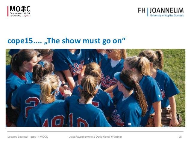 "cope15.... ""The show must go on"" Lessons Learned – cope14 MOOC 25Jutta Pauschenwein & Doris Kiendl-Wendner"