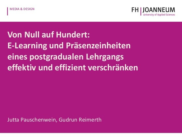 MEDIA & DESIGN Von Null auf Hundert: E-Learning und Präsenzeinheiten eines postgradualen Lehrgangs effektiv und effizient ...