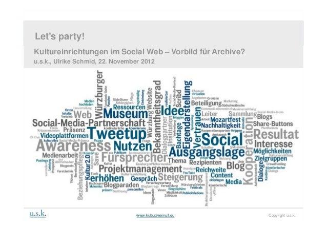 j Let's party!    Let's party!    Kultureinrichtungen im Social Web – Vorbild für Archive?    u.s.k., Ulrike Schmid, 22. N...
