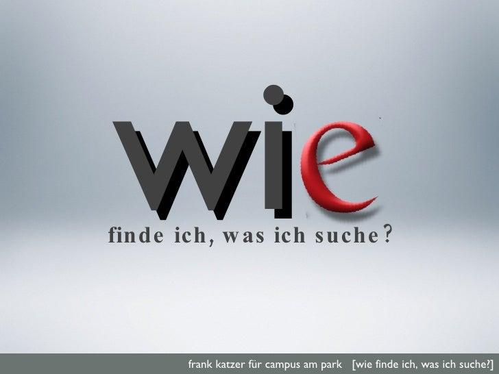 wi <ul><li>finde ich, was ich suche? </li></ul>