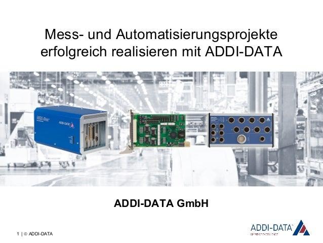 1 | © ADDI-DATA Mess- und Automatisierungsprojekte erfolgreich realisieren mit ADDI-DATA ADDI-DATA GmbH