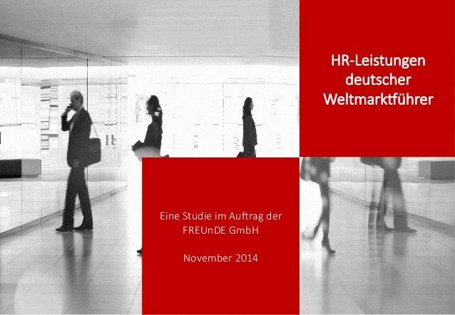 Eine Studie im Au,rag der  FREUnDE GmbH  November 2014 HR-‐Leistungen  deutscher  WeltmarkGührer