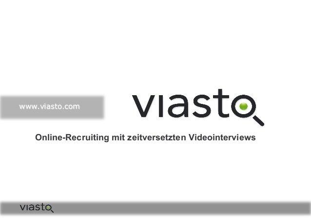 www.viasto.com Online-Recruiting mit zeitversetzten Videointerviews