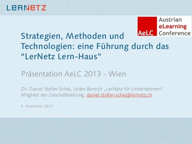 """Strategien, Methoden und Technologien: eine Führung durch das """"LerNetz Lern-Haus"""" Präsentation AeLC 2013 - Wien  Dr. Danie..."""