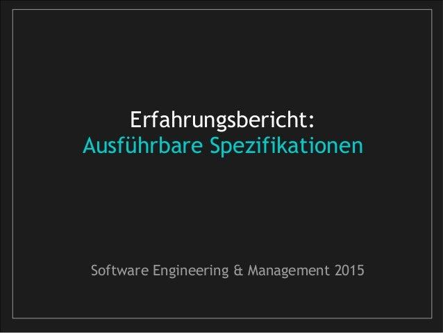 Erfahrungsbericht: Ausführbare Spezifikationen Software Engineering & Management 2015