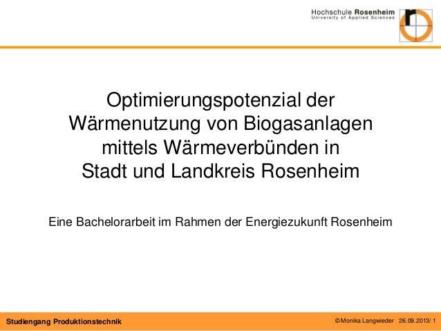 © Monika Langwieder 26.09.2013/ 1  Studiengang Produktionstechnik  Optimierungspotenzial der Wärmenutzung von Biogasanlage...