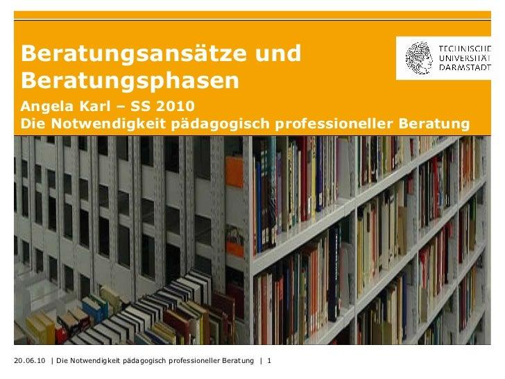 Beratungsansätze und Beratungsphasen Angela Karl – SS 2010 Die Notwendigkeit pädagogisch professioneller Beratung